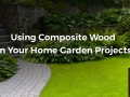 Using Composite wood in the garden